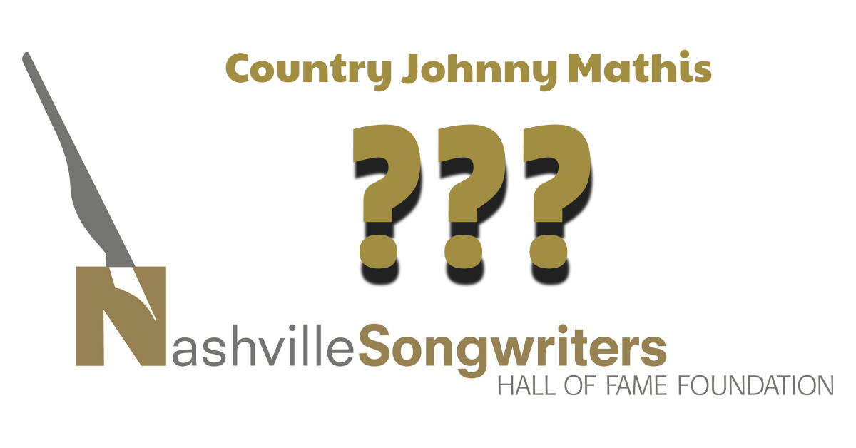 Nashville Songwriter's Hall of Fame for Country Johnny Mathis?
